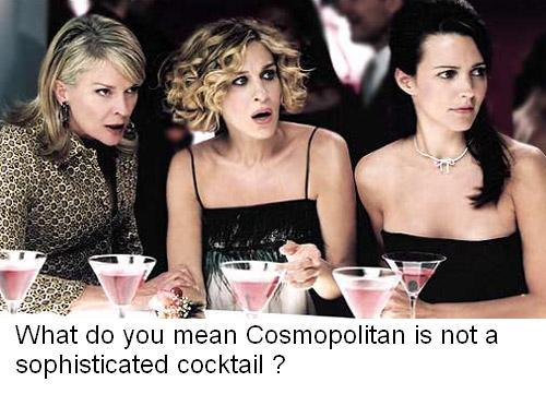 Cosmopolitan is not a sophisticated cocktail