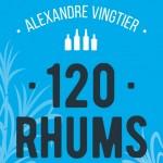 Revue du livre 120 Rhums, d'Alexandre Vingtier